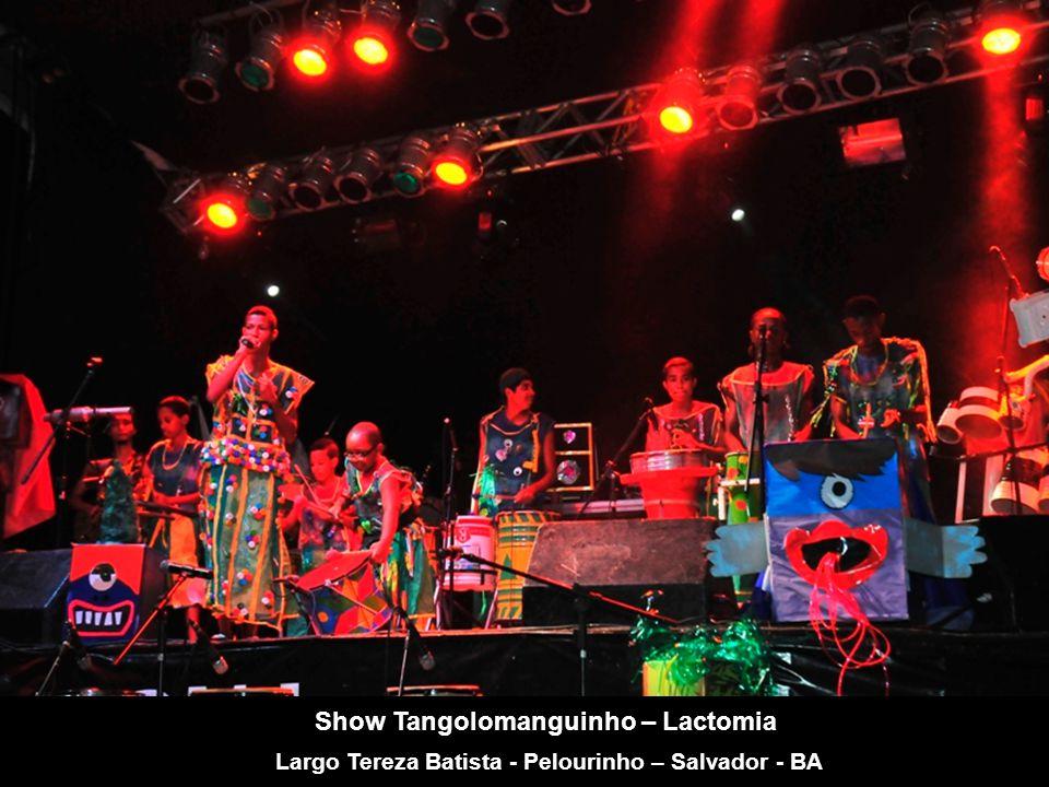 Show Tangolomanguinho – Lactomia Largo Tereza Batista - Pelourinho – Salvador - BA