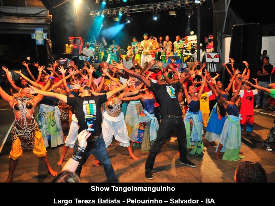 Show Tangolomanguinho Largo Tereza Batista - Pelourinho – Salvador - BA