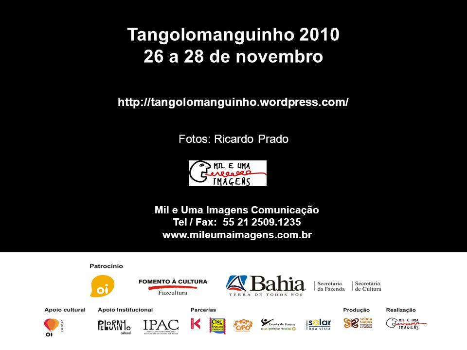 Tangolomanguinho 2010 26 a 28 de novembro http://tangolomanguinho.wordpress.com/ Fotos: Ricardo Prado Mil e Uma Imagens Comunicação Tel / Fax: 55 21 2