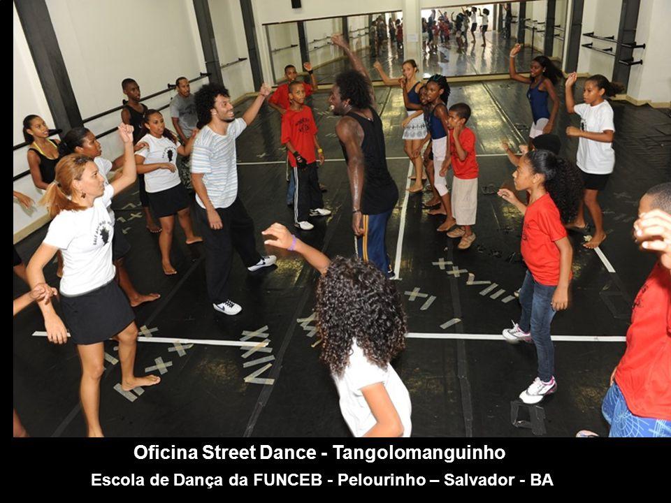 Oficina Street Dance - Tangolomanguinho Escola de Dança da FUNCEB - Pelourinho – Salvador - BA