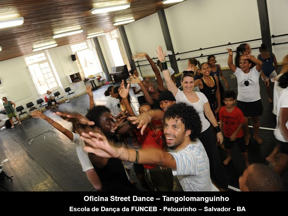 Oficina Street Dance – Tangolomanguinho Escola de Dança da FUNCEB - Pelourinho – Salvador - BA