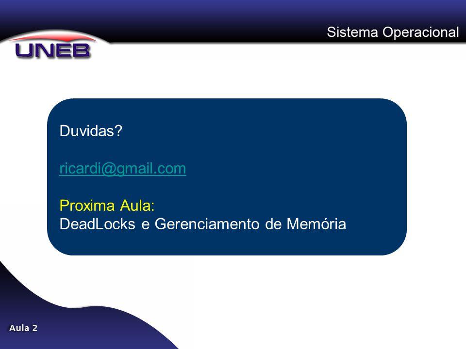 Duvidas? ricardi@gmail.com Proxima Aula: DeadLocks e Gerenciamento de Memória