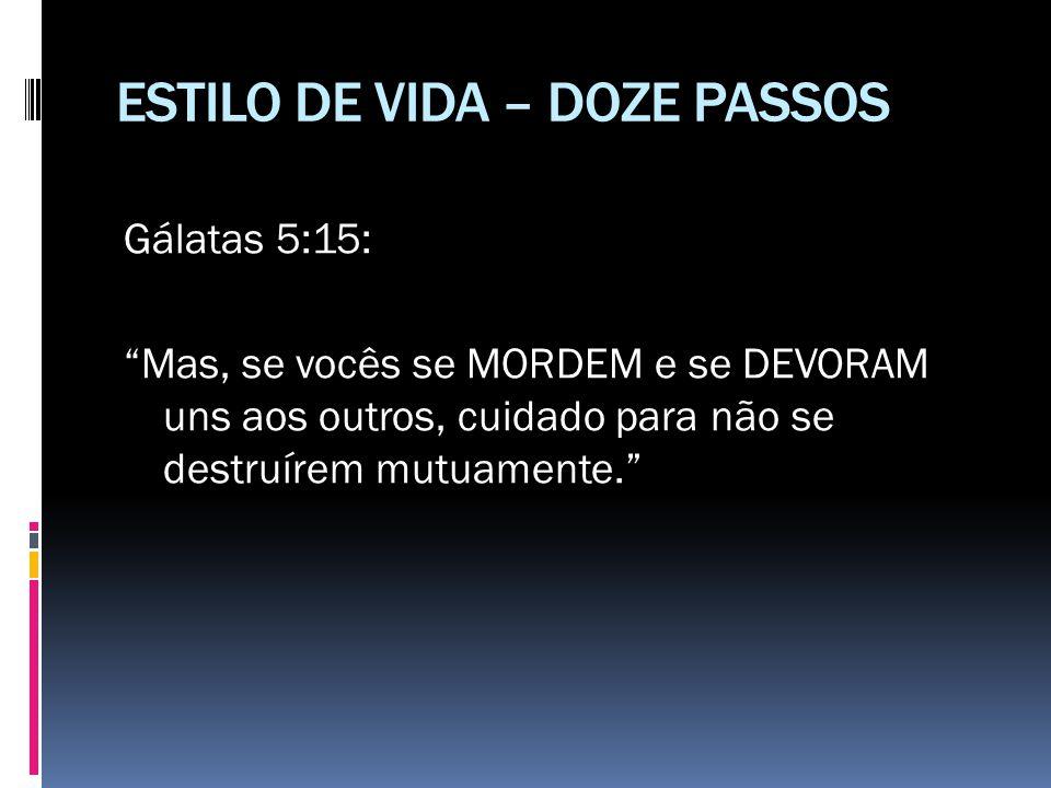 """ESTILO DE VIDA – DOZE PASSOS Gálatas 5:15: """"Mas, se vocês se MORDEM e se DEVORAM uns aos outros, cuidado para não se destruírem mutuamente."""""""