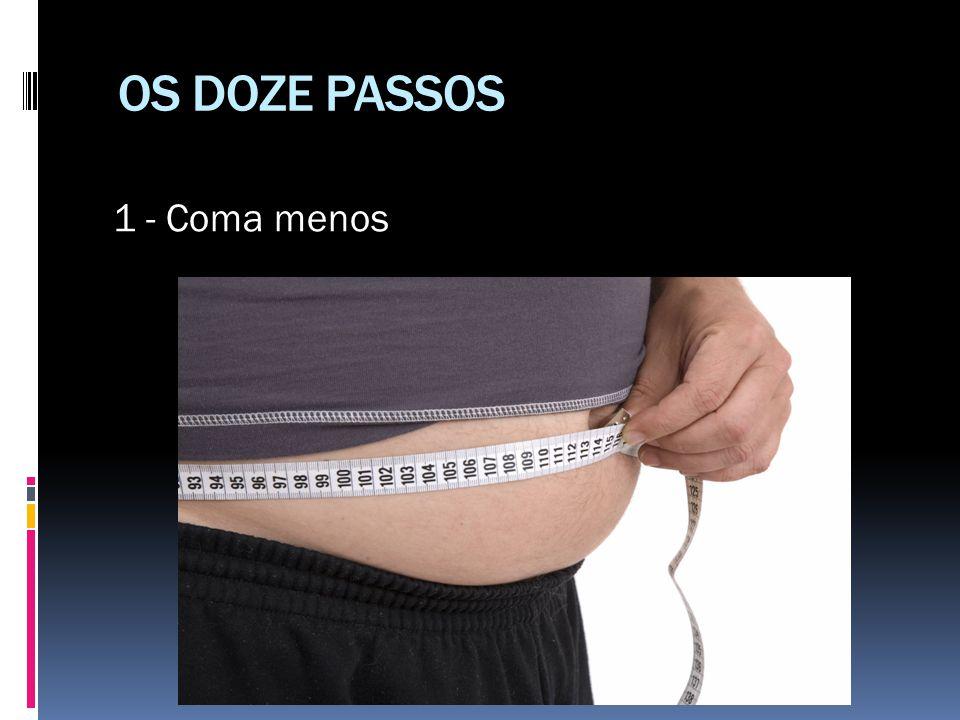 OS DOZE PASSOS 1 - Coma menos