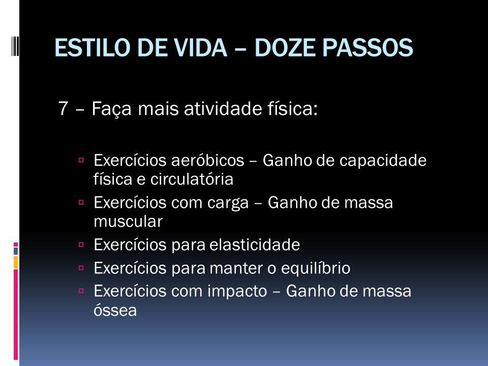 ESTILO DE VIDA – DOZE PASSOS 7 – Faça mais atividade física:  Exercícios aeróbicos – Ganho de capacidade física e circulatória  Exercícios com carga