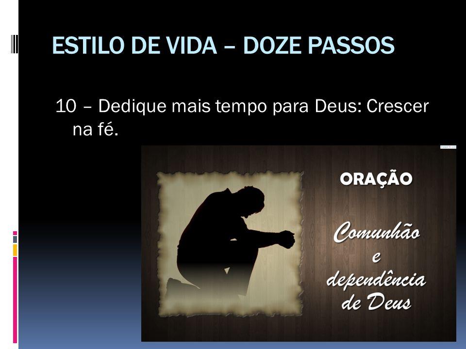 ESTILO DE VIDA – DOZE PASSOS 10 – Dedique mais tempo para Deus: Crescer na fé.