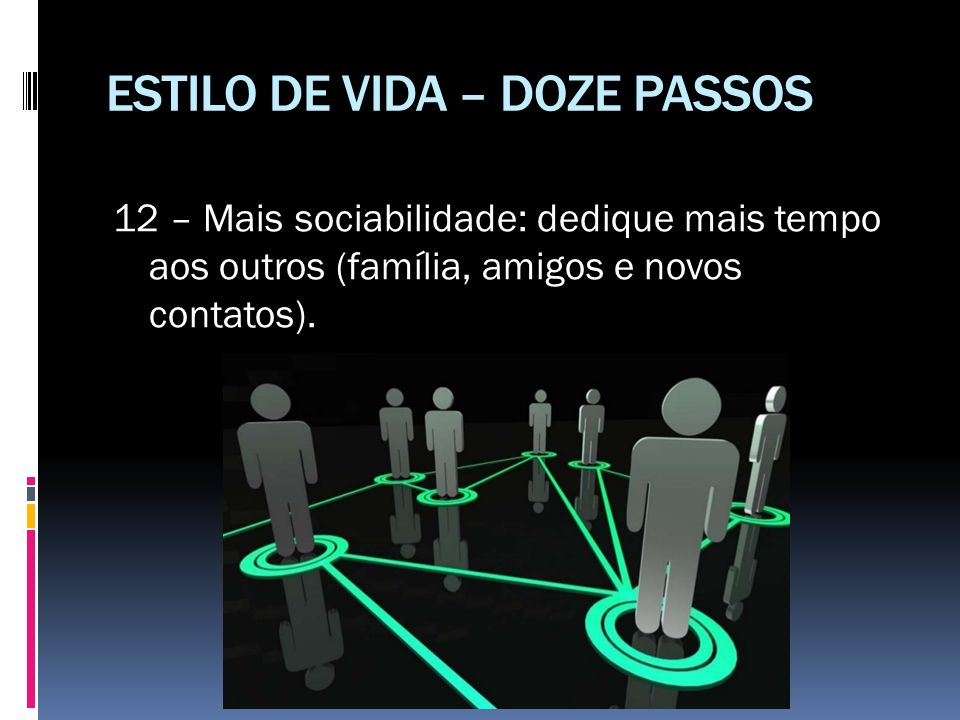 ESTILO DE VIDA – DOZE PASSOS 12 – Mais sociabilidade: dedique mais tempo aos outros (família, amigos e novos contatos).