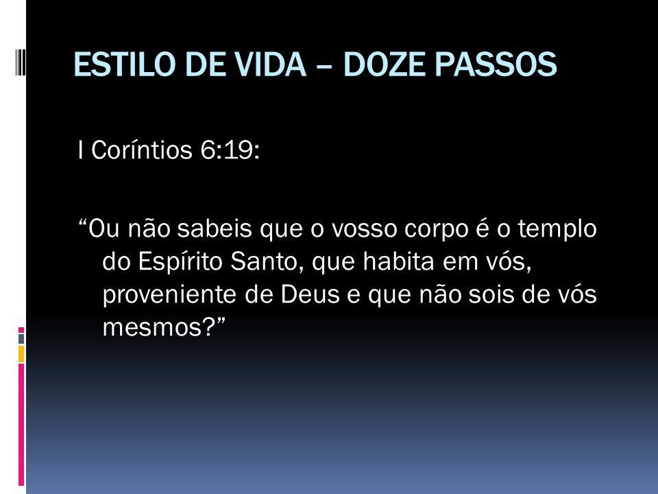 """ESTILO DE VIDA – DOZE PASSOS I Coríntios 6:19: """"Ou não sabeis que o vosso corpo é o templo do Espírito Santo, que habita em vós, proveniente de Deus e"""