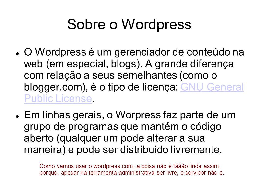 Sobre o Wordpress  O Wordpress é um gerenciador de conteúdo na web (em especial, blogs).