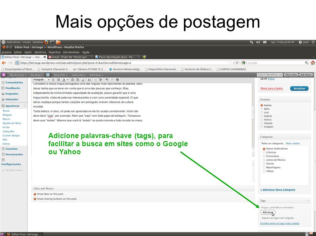 Mais opções de postagem Adicione palavras-chave (tags), para facilitar a busca em sites como o Google ou Yahoo