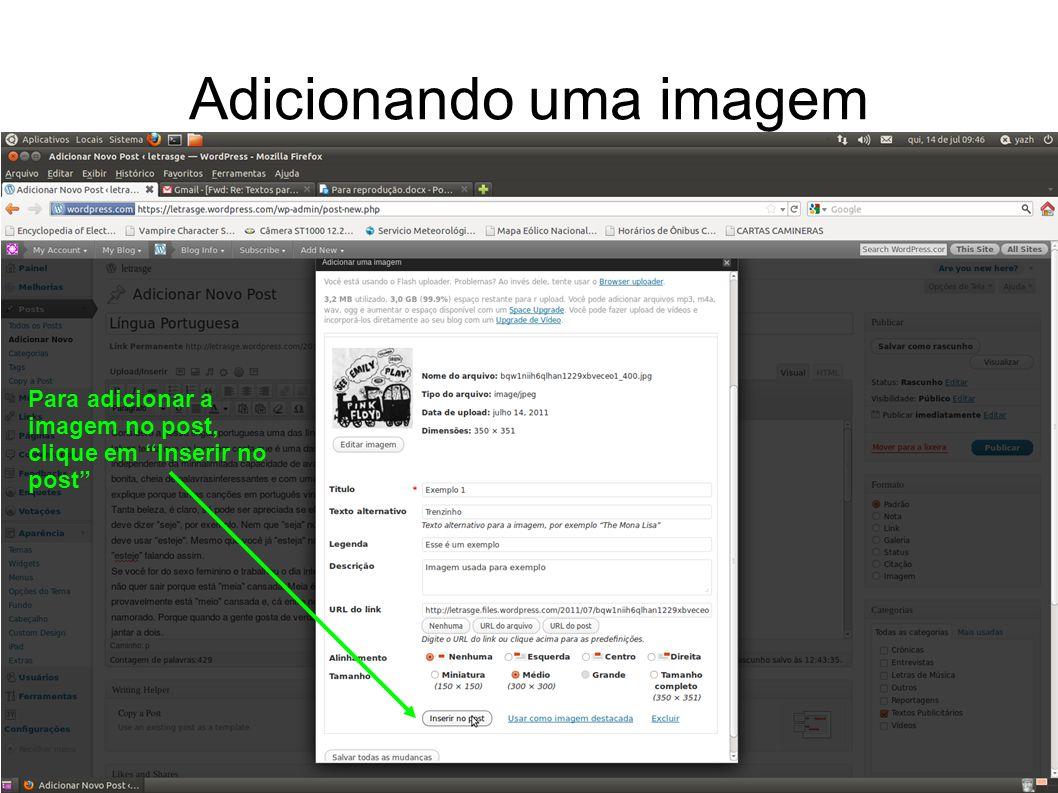 Adicionando uma imagem Para adicionar a imagem no post, clique em Inserir no post