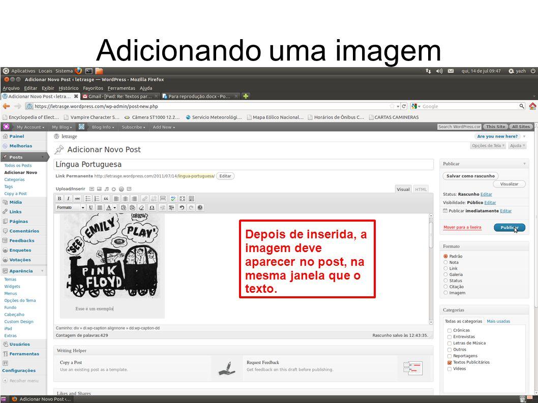 Adicionando uma imagem Depois de inserida, a imagem deve aparecer no post, na mesma janela que o texto.