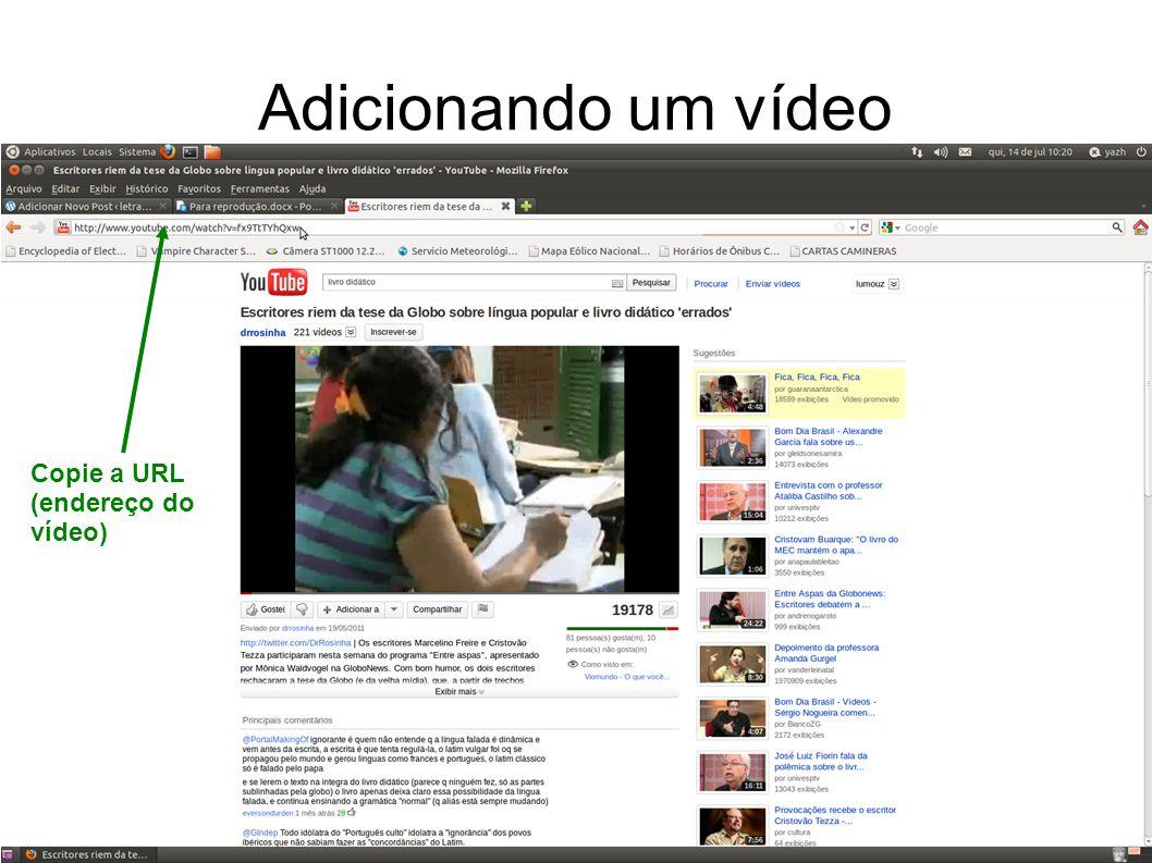 Adicionando um vídeo Copie a URL (endereço do vídeo)