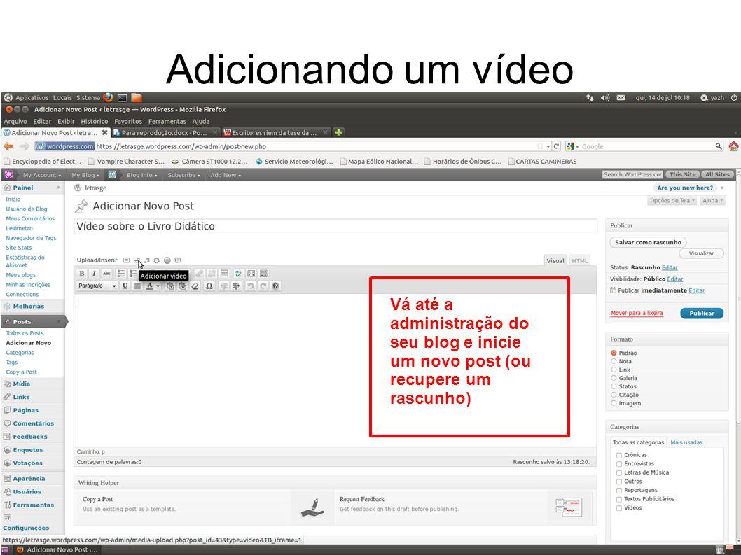 Adicionando um vídeo Vá até a administração do seu blog e inicie um novo post (ou recupere um rascunho)