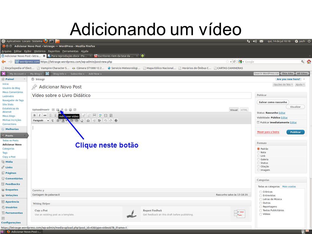 Adicionando um vídeo Clique neste botão