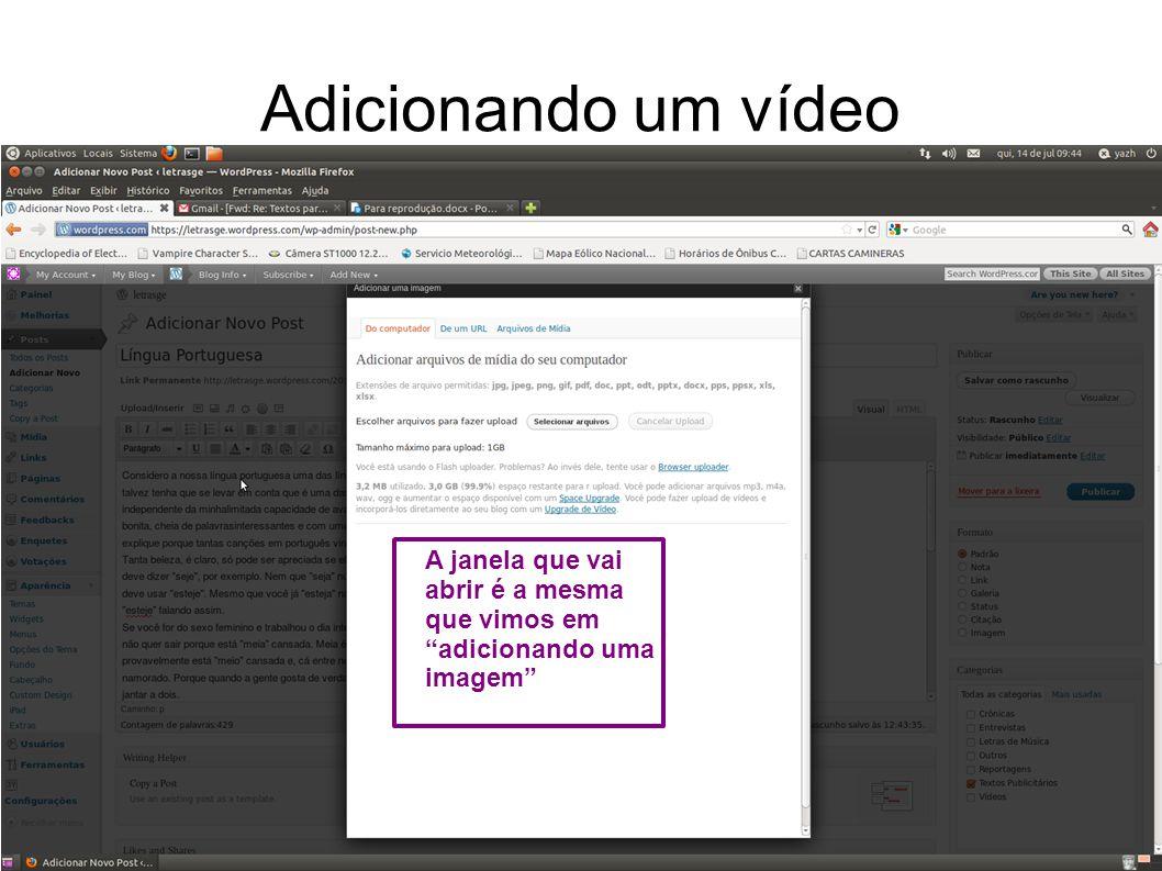 Adicionando um vídeo A janela que vai abrir é a mesma que vimos em adicionando uma imagem