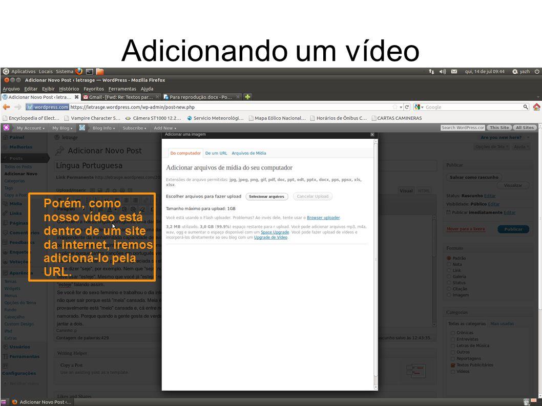 Adicionando um vídeo Porém, como nosso vídeo está dentro de um site da internet, iremos adicioná-lo pela URL.