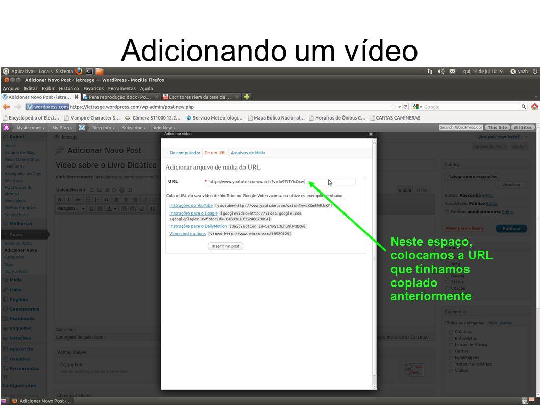 Adicionando um vídeo Neste espaço, colocamos a URL que tínhamos copiado anteriormente