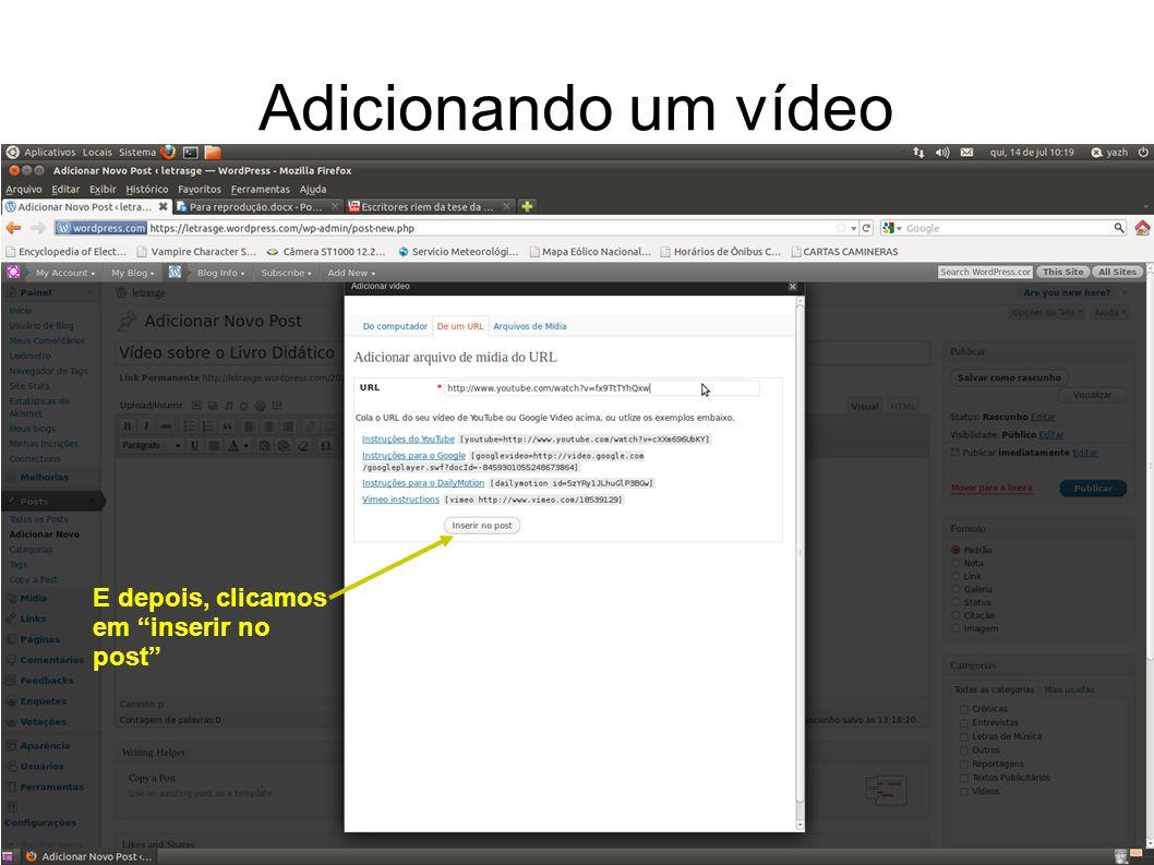 Adicionando um vídeo E depois, clicamos em inserir no post