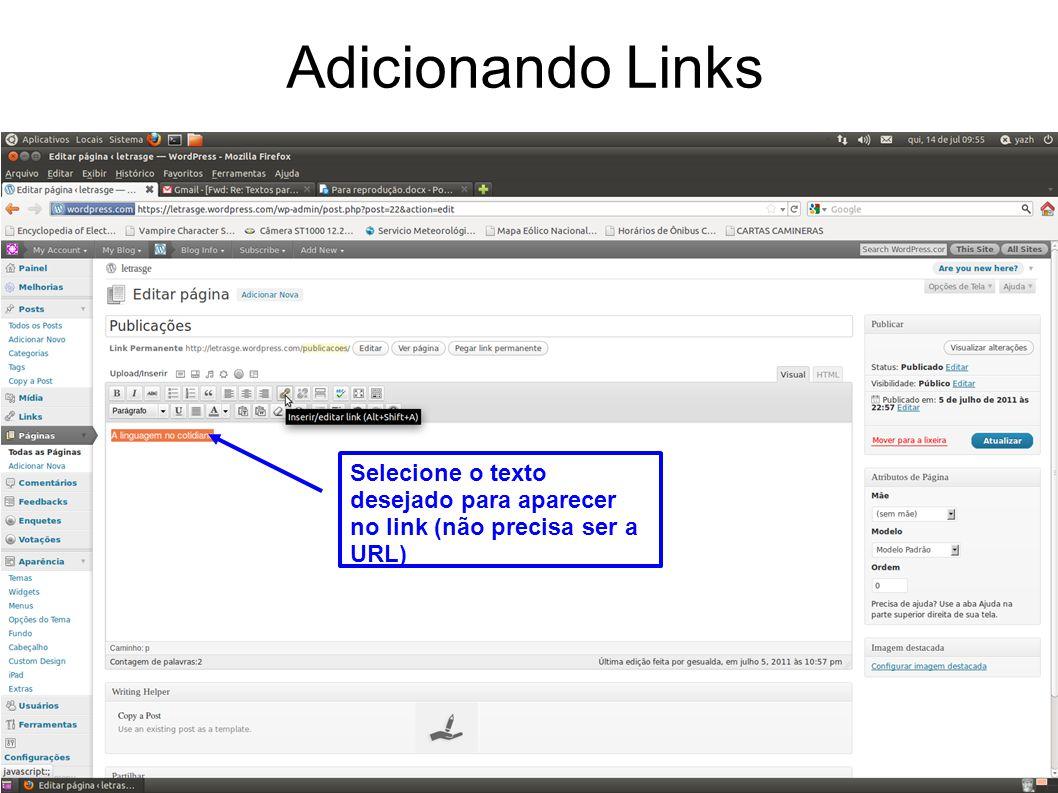 Adicionando Links Selecione o texto desejado para aparecer no link (não precisa ser a URL)