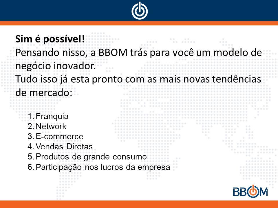 Sim é possível.Pensando nisso, a BBOM trás para você um modelo de negócio inovador.