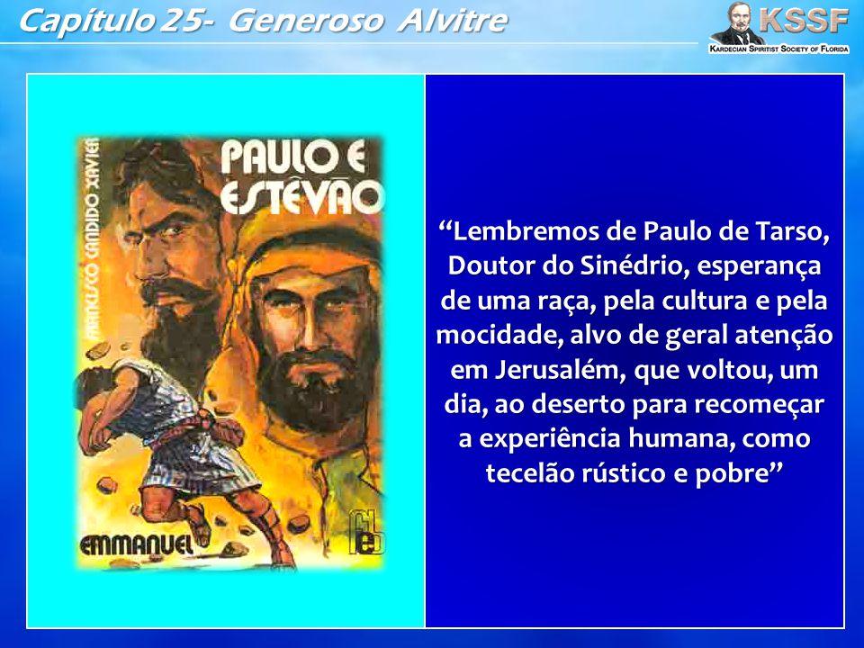 """Capítulo 25- Generoso Alvitre """"Lembremos de Paulo de Tarso, Doutor do Sinédrio, esperança de uma raça, pela cultura e pela mocidade, alvo de geral ate"""