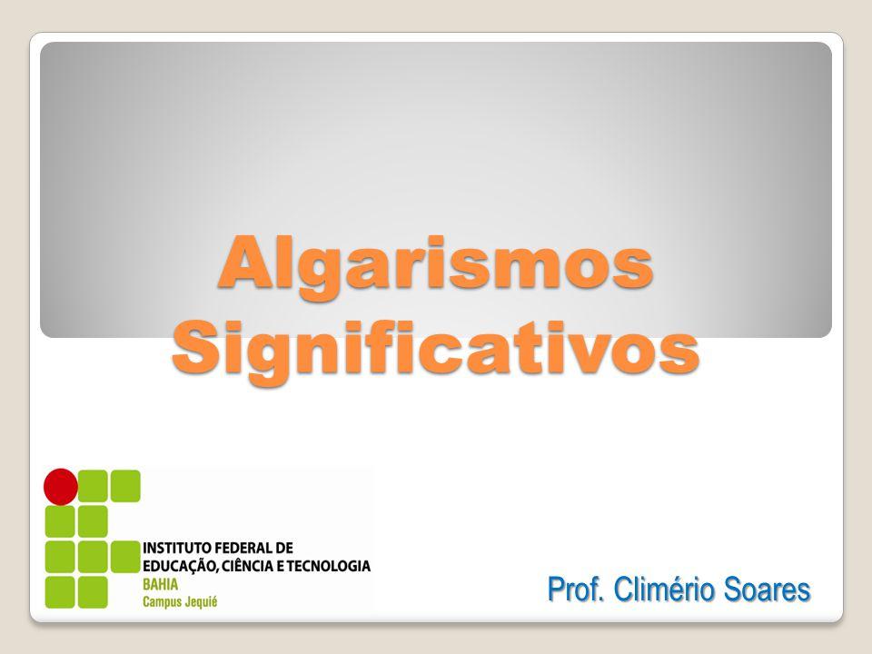 Algarismos Significativos Prof. Climério Soares