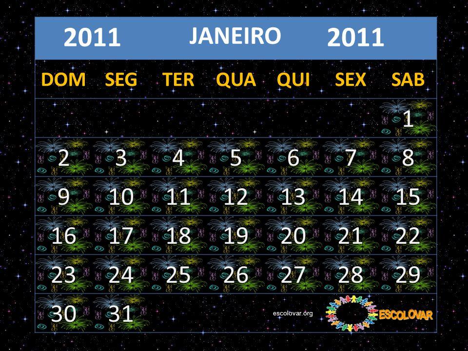 2011 JANEIRO 2011 DOMSEGTERQUAQUISEXSAB 1 2345678 9101112131415 16171819202122 23242526272829 3031escolovar.org