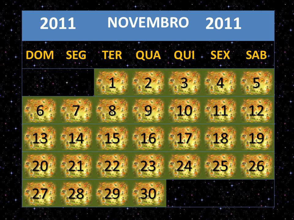 NOVEMBRO 2011 DOMSEGTERQUAQUISEXSAB 12345 6789101112 13141516171819 20212223242526 27282930