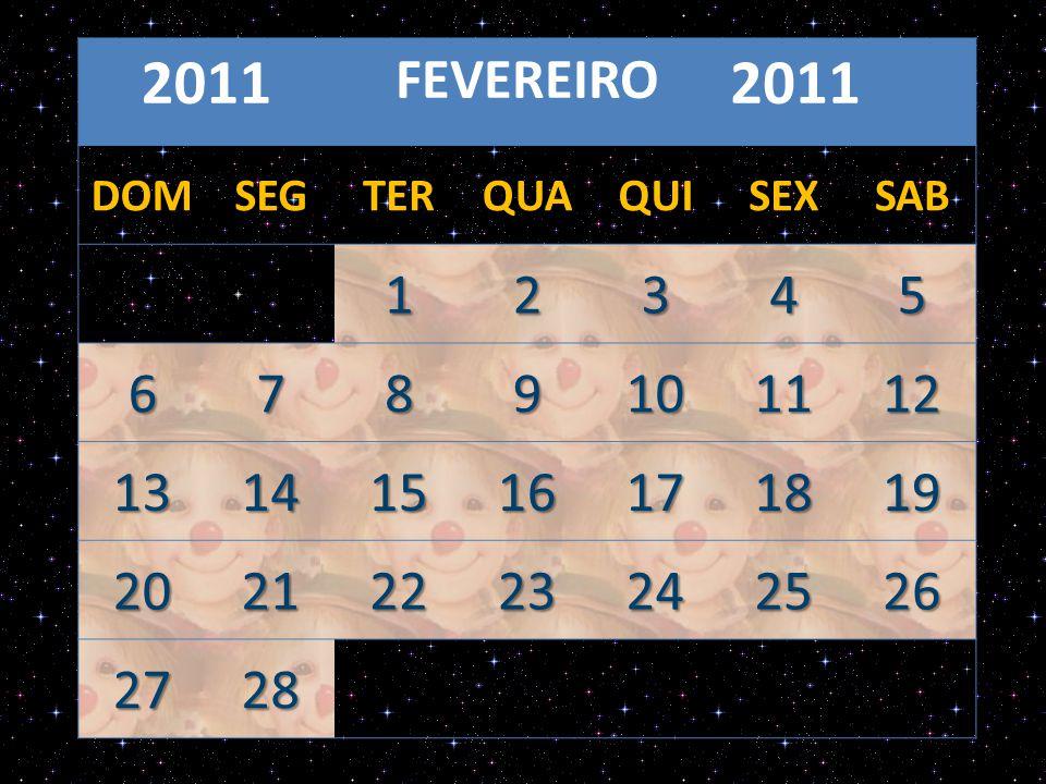 FEVEREIRO 2011 DOMSEGTERQUAQUISEXSAB 12345 6789101112 13141516171819 20212223242526 2728