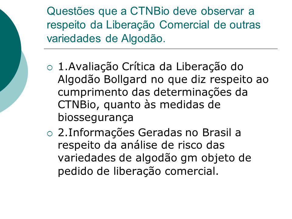 Questões que a CTNBio deve observar a respeito da Liberação Comercial de outras variedades de Algodão.  1.Avaliação Crítica da Liberação do Algodão B