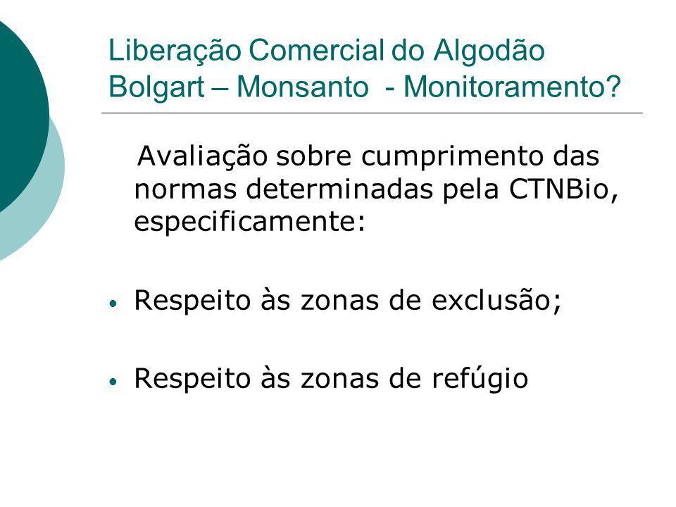 Liberação Comercial do Algodão Bolgart – Monsanto - Monitoramento? Avaliação sobre cumprimento das normas determinadas pela CTNBio, especificamente: •
