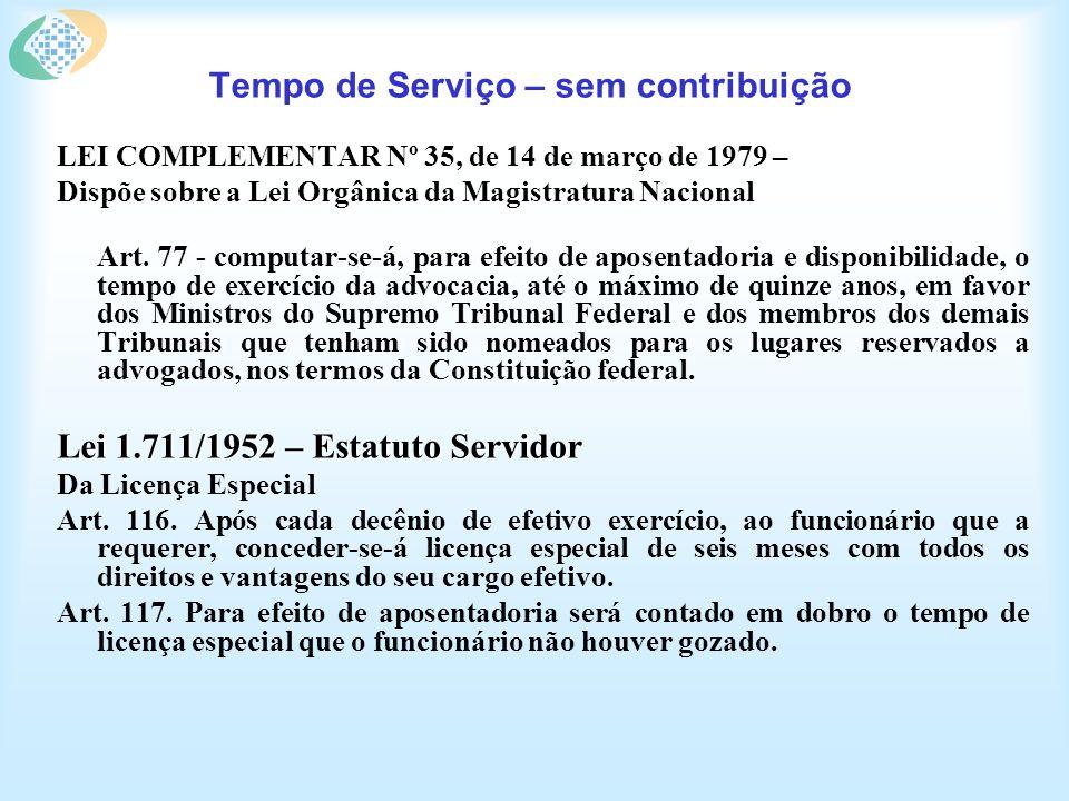 Tempo de Serviço – sem contribuição LEI COMPLEMENTAR Nº 35, de 14 de março de 1979 – Dispõe sobre a Lei Orgânica da Magistratura Nacional Art.
