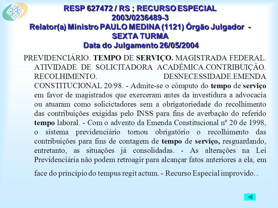 RESP 627472 / RS ; RECURSO ESPECIAL 2003/0236489-3 Relator(a) Ministro PAULO MEDINA (1121) Órgão Julgador - SEXTA TURMA Data do Julgamento 26/05/2004 PREVIDENCIÁRIO.