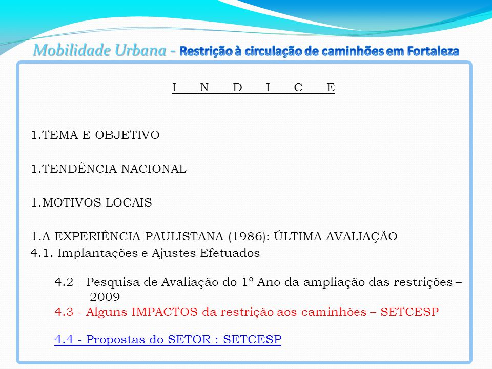 I N D I C E 1.TEMA E OBJETIVO 1.TENDÊNCIA NACIONAL 1.MOTIVOS LOCAIS 1.A EXPERIÊNCIA PAULISTANA (1986): ÚLTIMA AVALIAÇÃO 4.1.