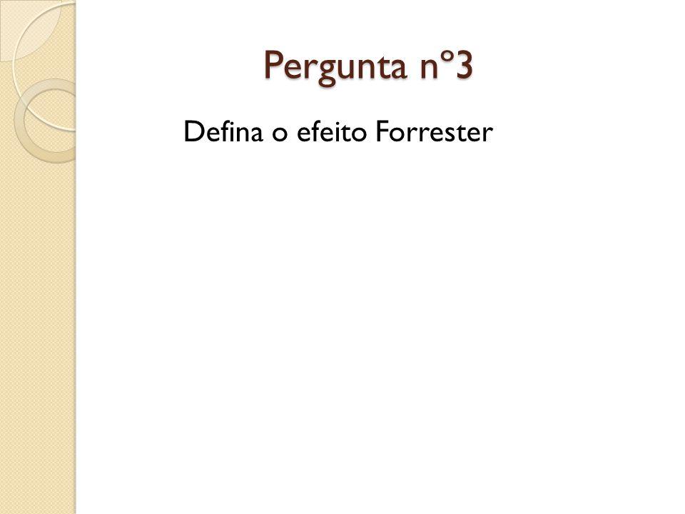 Pergunta nº3 Pergunta nº3 Defina o efeito Forrester