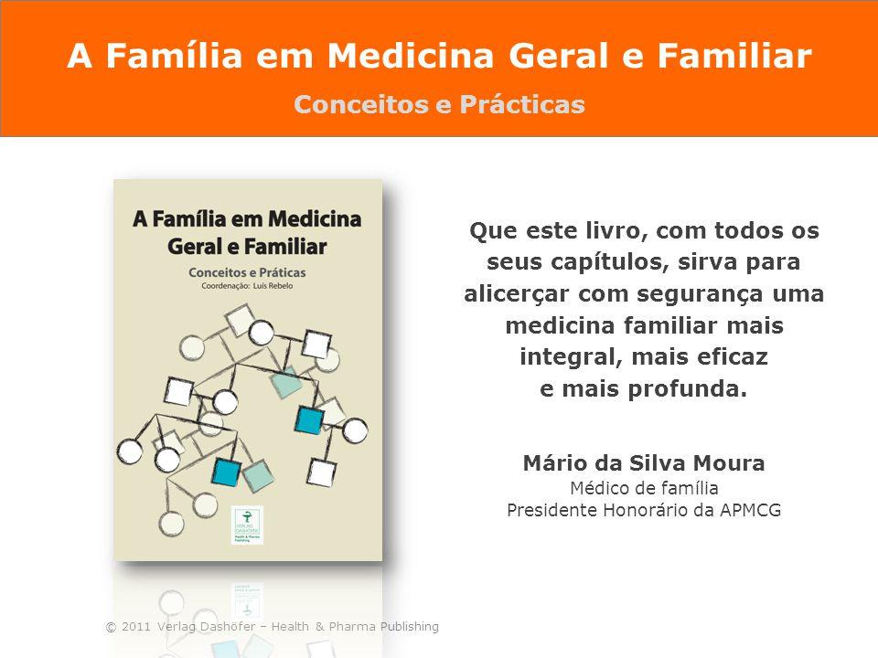 © 2011 Verlag Dashöfer – Health & Pharma Publishing Que este livro, com todos os seus capítulos, sirva para alicerçar com segurança uma medicina famil