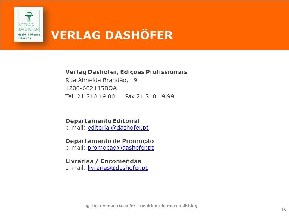 © 2011 Verlag Dashöfer – Health & Pharma Publishing 16 VERLAG DASHÖFER Verlag Dashöfer, Edições Profissionais Rua Almeida Brandão, 19 1200-602 LISBOA