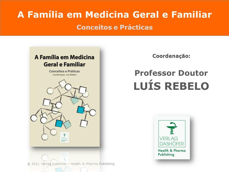 A Família em Medicina Geral e Familiar Conceitos e Prácticas Coordenação: Professor Doutor LUÍS REBELO © 2011 Verlag Dashöfer – Health & Pharma Publis