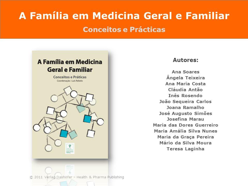 © 2011 Verlag Dashöfer – Health & Pharma Publishing As famílias repetem-se a si próprias. Murray Bowen, 1980 A Família em Medicina Geral e Familiar Conceitos e Prácticas
