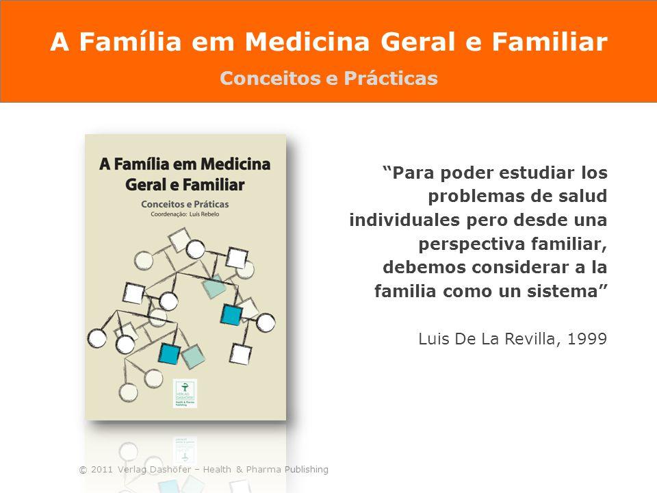"""© 2011 Verlag Dashöfer – Health & Pharma Publishing """"Para poder estudiar los problemas de salud individuales pero desde una perspectiva familiar, debe"""