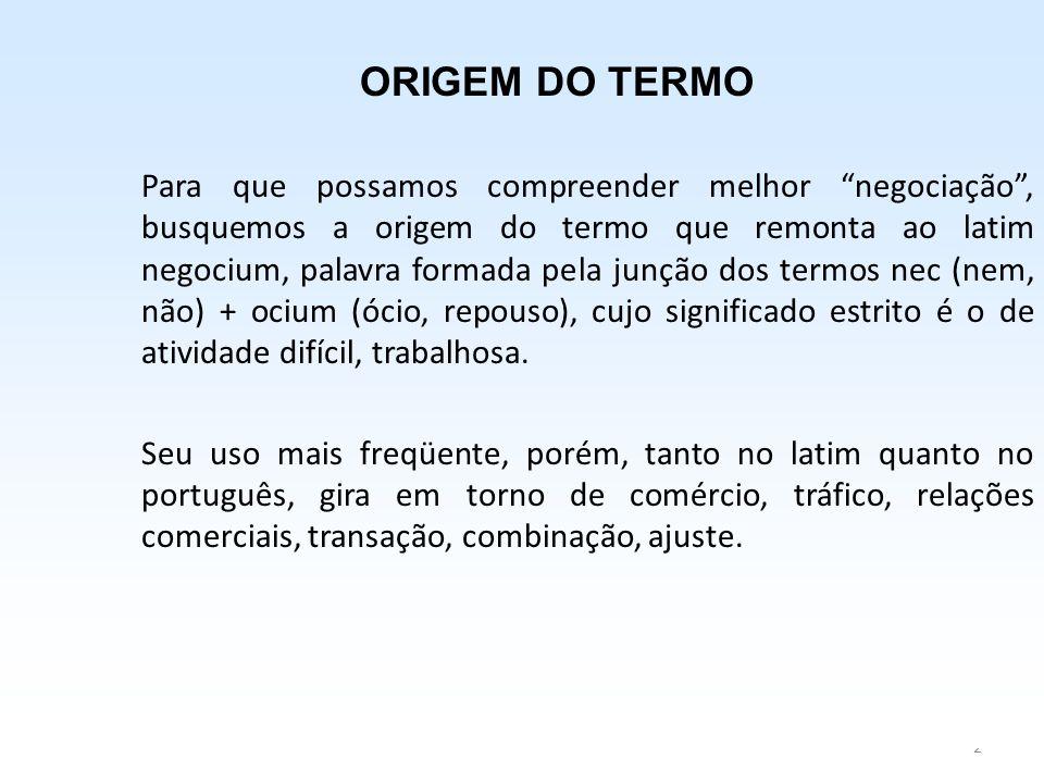 """2 ORIGEM DO TERMO Para que possamos compreender melhor """"negociação"""", busquemos a origem do termo que remonta ao latim negocium, palavra formada pela j"""