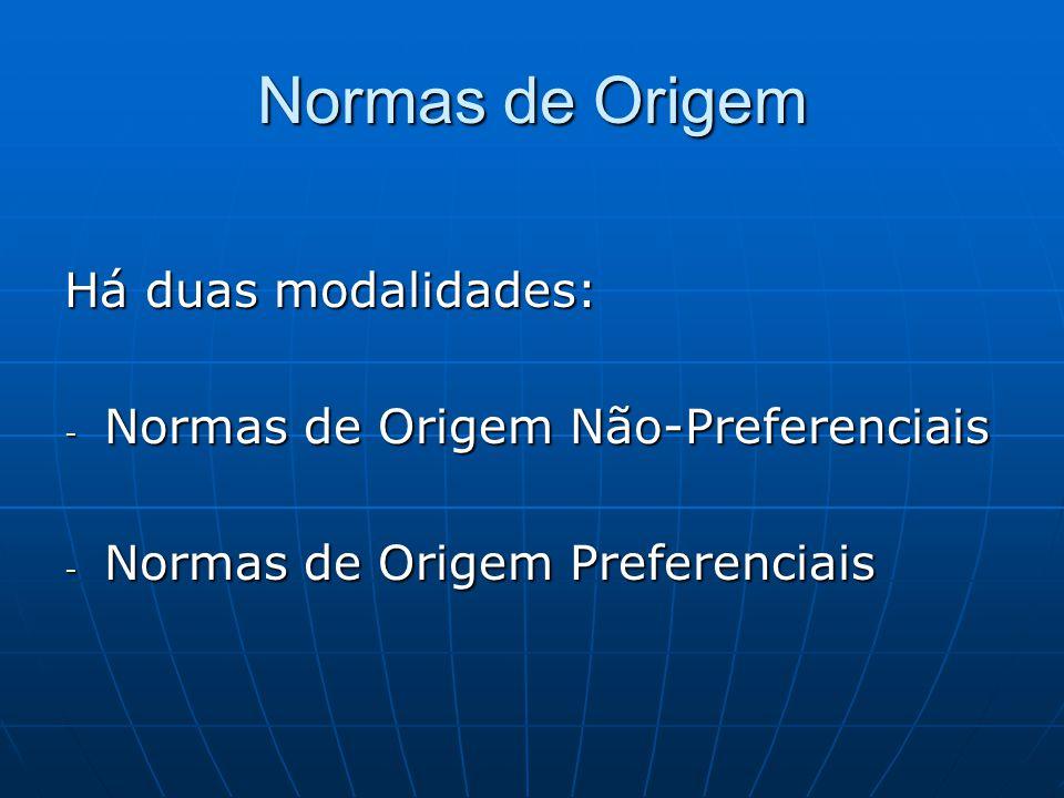 Normas de Origem Há duas modalidades: - Normas de Origem Não-Preferenciais - Normas de Origem Preferenciais