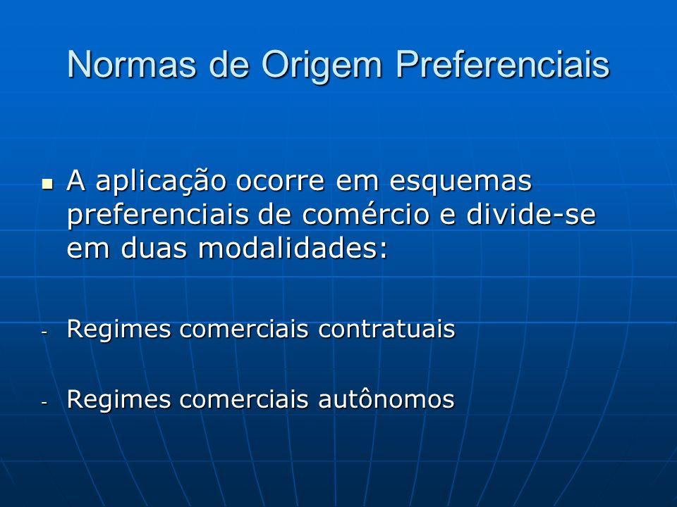Normas de Origem Preferenciais  A aplicação ocorre em esquemas preferenciais de comércio e divide-se em duas modalidades: - Regimes comerciais contratuais - Regimes comerciais autônomos