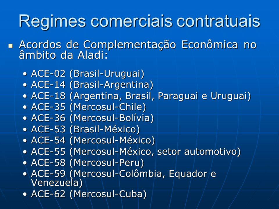 Regimes comerciais contratuais  Acordos de Complementação Econômica no âmbito da Aladi: •ACE-02 (Brasil-Uruguai) •ACE-14 (Brasil-Argentina) •ACE-18 (Argentina, Brasil, Paraguai e Uruguai) •ACE-35 (Mercosul-Chile) •ACE-36 (Mercosul-Bolívia) •ACE-53 (Brasil-México) •ACE-54 (Mercosul-México) •ACE-55 (Mercosul-México, setor automotivo) •ACE-58 (Mercosul-Peru) •ACE-59 (Mercosul-Colômbia, Equador e Venezuela) •ACE-62 (Mercosul-Cuba)