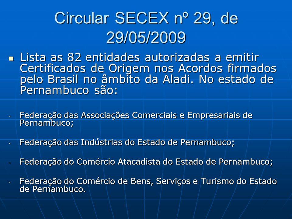 Circular SECEX nº 29, de 29/05/2009  Lista as 82 entidades autorizadas a emitir Certificados de Origem nos Acordos firmados pelo Brasil no âmbito da Aladi.