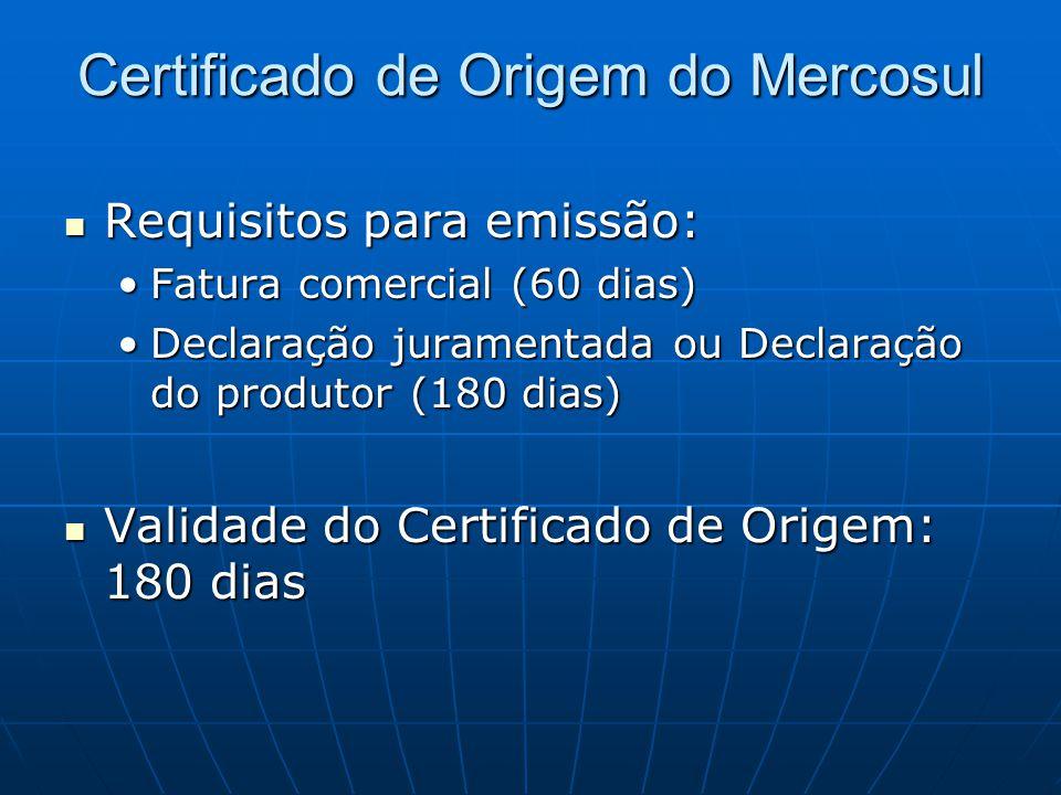  Requisitos para emissão: •Fatura comercial (60 dias) •Declaração juramentada ou Declaração do produtor (180 dias)  Validade do Certificado de Origem: 180 dias