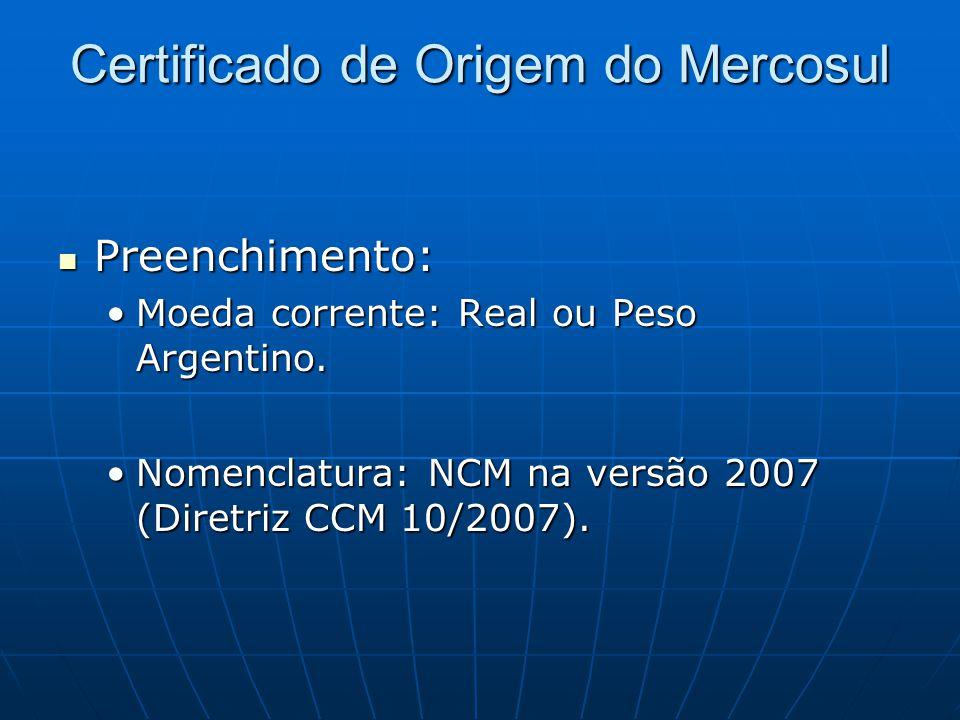 Certificado de Origem do Mercosul  Preenchimento: •Moeda corrente: Real ou Peso Argentino.