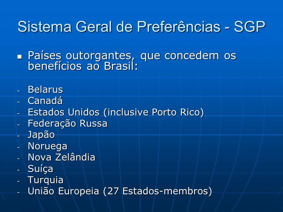 Sistema Geral de Preferências - SGP  Países outorgantes, que concedem os benefícios ao Brasil: - Belarus - Canadá - Estados Unidos (inclusive Porto Rico) - Federação Russa - Japão - Noruega - Nova Zelândia - Suíça - Turquia - União Europeia (27 Estados-membros)
