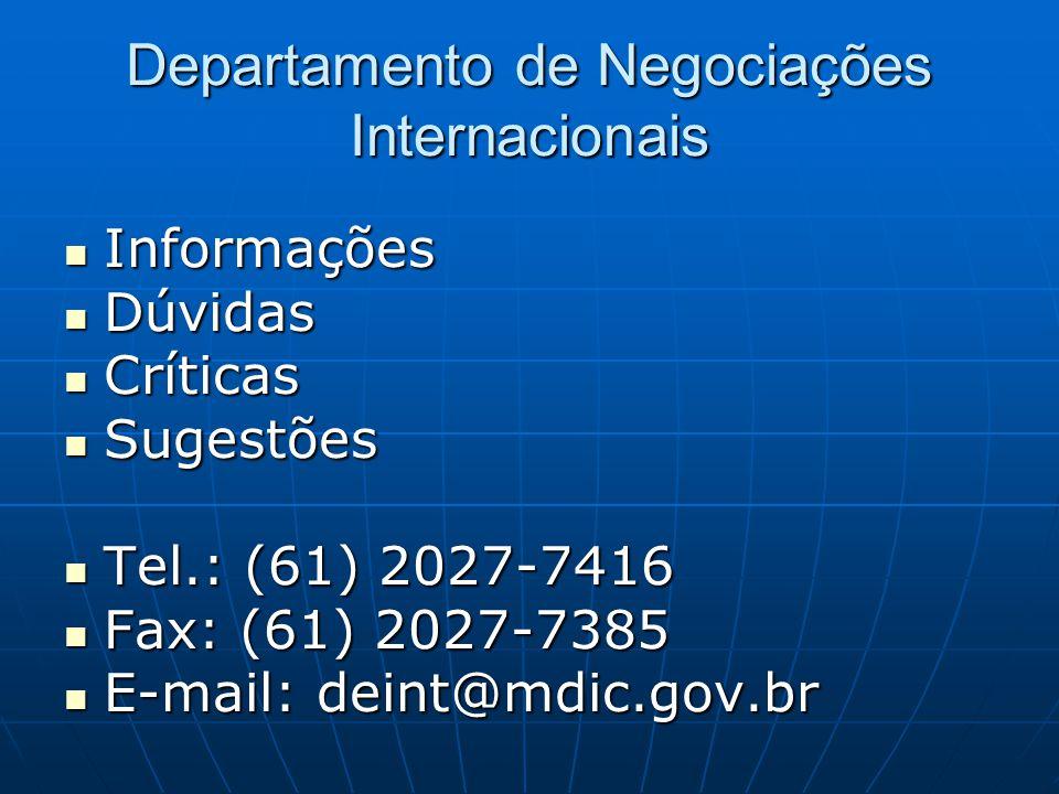Departamento de Negociações Internacionais  Informações  Dúvidas  Críticas  Sugestões  Tel.: (61) 2027-7416  Fax: (61) 2027-7385  E-mail: deint@mdic.gov.br